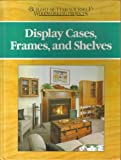img - for Display cases, frames, and shelves (Build-it-better-yourself woodworking projects) book / textbook / text book