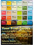 Your True Colors: A practical guide to color psychology. Grow your Color Sense and shine in branding, interior design and personal wardrobe choices (Interpreter Guides Book 1)