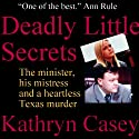 Deadly Little Secrets: The Minister, His Mistress, and a Heartless Texas Murder Audiobook by Kathryn Casey Narrated by Gillian Vance