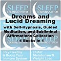 Dreams and Lucid Dreaming Self-Hypnosis, Guided Meditation, and Subliminal Affirmations Collection: Four Books in One (The Sleep Learning System)  by Joel Thielke Narrated by Joel Thielke