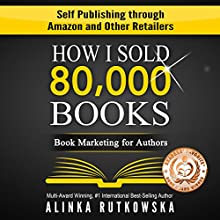 How I Sold 80,000 Books: Book Marketing for Authors - Self Publishing through Amazon and Other Retailers Audiobook by Alinka Rutkowska Narrated by Nikki Delgado