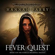 Fever Quest: The Isabella Rockwell Trilogy, Book 2 (       UNABRIDGED) by Hannah Parry Narrated by Alison Larkin