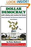 Dollar Democracy:With Liberty and Justice for Some: How to Reclaim the American Dream For All