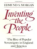 Inventing the People: The Rise of Popular Sovereignty in England and America (0393306232) by Morgan, Edmund S.