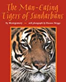 The Man-Eating Tigers Of Sundarbans (Turtleback School & Library Binding Edition) (1417717807) by Montgomery, Sy