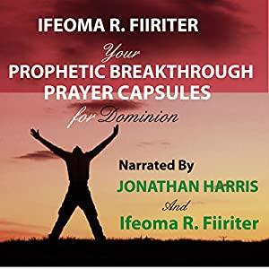 Your Prophetic Breakthrough Prayer Capsules for Dominion Audiobook