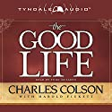 The Good Life (       UNABRIDGED) by Charles Colson, Harold Pickett Narrated by Todd McLauren