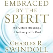 Embraced by the Spirit: The Untold Blessings of Intimacy with God | [Charles R. Swindoll]