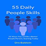 55 Daily People Skills: 55 Ways You Will be a Better People Person, Starting Today | Dre Baldwin