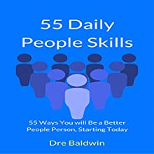 55 Daily People Skills: 55 Ways You Will be a Better People Person, Starting Today Audiobook by Dre Baldwin Narrated by Dre Baldwin