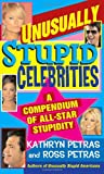Unusually Stupid Celebrities: A Compendium of All-Star Stupidity (0812977505) by Petras, Kathryn
