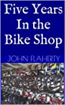 Five Years In the Bike Shop: Life in...