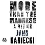 More Than the Madness: A Memoir | John Kaniecki