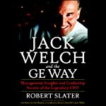 Jack Welch and the GE Way: Management Insights and Leadership Secrets of the Legendary CEO | Robert Slater
