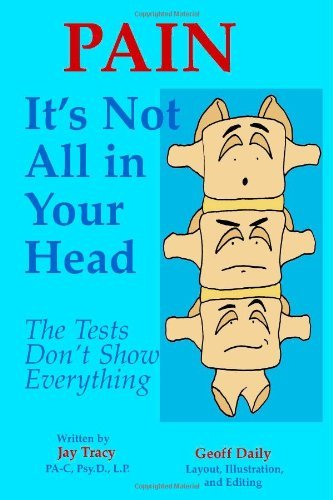 Pain: It's Not All in Your Head - The Tests Don't Show Everything by Psy.D., L.P. Jay Tracy PA-C (2006-07-06)
