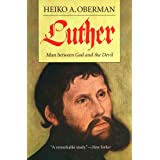 Luther: Man Between God and the Devil ~ Heiko Augustinus Oberman