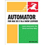 Automator for Mac OS X 10.6 Snow Leopard: Visual QuickStart Guidepar Ben Waldie