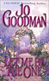 Let Me Be The One (Zebra Historical Romance) (0821768670) by Jo Goodman