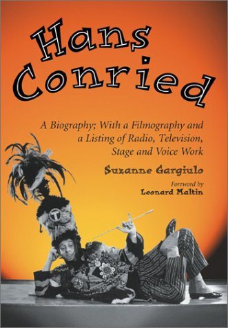 Hans Conried: A Biography; With a Filmography and a Listing of Radio, Television, Stage and Voice Work: A Biography - With a Filmography and a Listing of Stage, Radio and Television Appearances