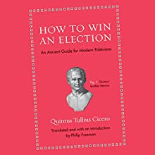How to Win an Election: An Ancient Guide for Modern Politicians (       UNABRIDGED) by Quintus Tullius Cicero, Philip Freeman Narrated by Doug Kaye