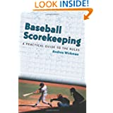 Baseball Scorekeeping: A Practical Guide to the Rules by Andres Wirkmaa