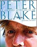 La dernière aventure de Sir Peter Blake (French Edition) (2742414177) by Peter Blake
