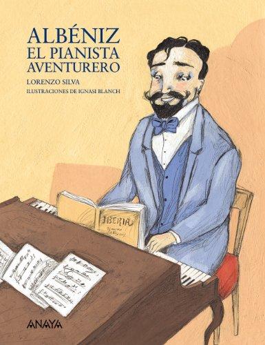 Albéniz, el pianista aventurero (Otras Colecciones - Libros Singulares - Mi Primer Libro)