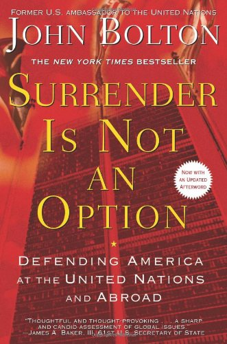 Surrender Is Not an Option: Defending America at the United Nations: John Bolton: 9781416552857: Amazon.com: Books