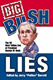 Big Bush Lies: 20 Essays and a List of the 50 Most Telling Lies of George W. Bush