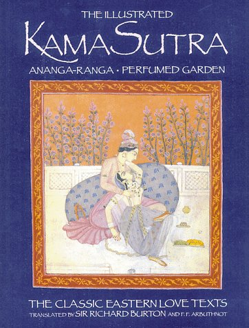 The Illustrated Kama Sutra : Ananga-Ranga and Perfumed Garden - The Classic Eastern Love Texts