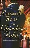 The Chivalrous Rake (Harlequin Historical Series)