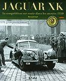 echange, troc Bernard Viart - Jaguar XK : La compétition sur route dans les années 1950