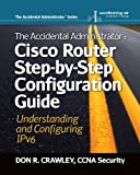 The Accidental Administrator:  Cisco Router Step-by-Step Configuration Guide -- Understanding and Configuring IPv6 (English Edition)