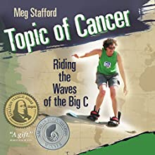 Topic of Cancer: Riding the Waves of the Big C (       UNABRIDGED) by Meg Stafford Narrated by Meg Stafford