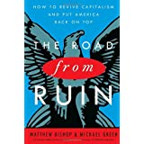 The Road from Ruin: How to Revive Capitalism and Put America Back on Topby Matthew Bishop