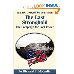 The Last Stronghold: The Campaign for Fort Fisher (Civil War Campaigns and Commander Series) Richard B. McCaslin