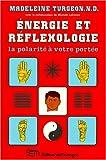 ENERGIE ET REFLEXOLOGIE : La polarité à votre portée