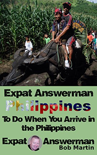 Bob Martin - Expat Answerman: Things to do when you arrive in the Philippines (Expat Answerman: Philippines Book 4)