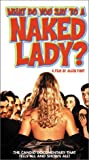 What Do You Say to a Naked Lady? [VHS]