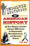 img - for Unsolved Mysteries of American History: An Eye-Opening Journey through 500 Years of Discoveries, Disappearances, and Baffling Events by Aron, Paul 1st (first) (1998) Paperback book / textbook / text book