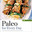 Paleo for Every Day: 4 Weeks of Paleo Diet Recipes & Meal Plans to Lose Weight & Improve Health Audiobook by Rockridge Press Narrated by Kevin Pierce