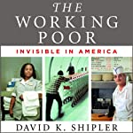 The Working Poor: Invisible in America | David K. Shipler