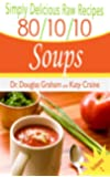 Simply Delicious Raw Recipes: 80/10/10 Soups Volume 2 (80/10/10 Raw Food Recipes)
