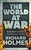 The World at War: The Landmark Oral History from the Classic TV Series (0091917530) by Holmes, Richard