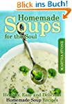 Homemade Soups for the Soul: Healthy,...