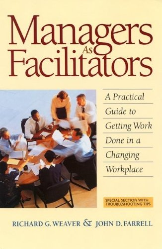 Managers as Facilitators: A Practical Guide to Getting...