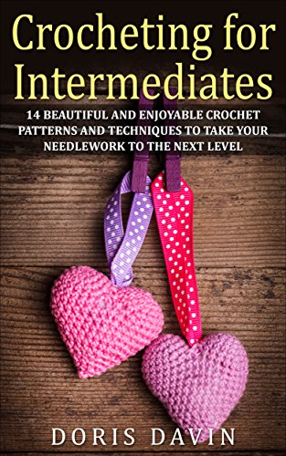 Free Kindle Book : Crocheting for Intermediates: 14 Beautiful and Enjoyable Crochet Patterns and Techniques to Take Your Needlework to the Next Level