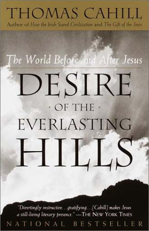 Desire of the Everlasting Hills: The World Before and After Jesus (Hinges of History), Thomas Cahill