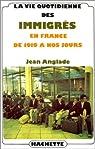 La Vie quotidienne des immigrés en France : De 1919 à nos jours par Anglade