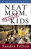 Neat Mom, Messie Kids: A Survival Guide (0800758056) by Sandra Felton
